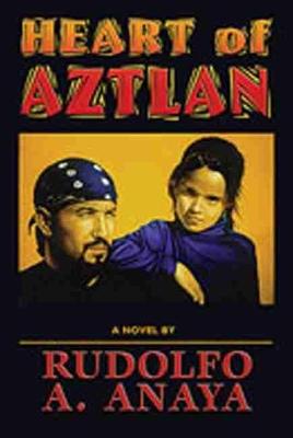 Heart of Aztlan by Rudolfo A. Anaya