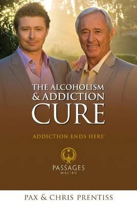 The Alcoholism and Addiction Cure by Chris Prentiss