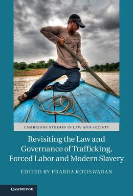 Revisiting the Law and Governance of Trafficking, Forced Labor and Modern Slavery by Prabha Kotiswaran