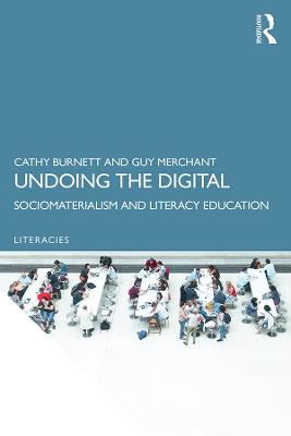 Undoing the Digital: Sociomaterialism and Literacy Education by Cathy Burnett