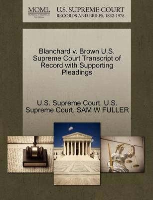 Blanchard V. Brown U.S. Supreme Court Transcript of Record with Supporting Pleadings by Sam Fuller