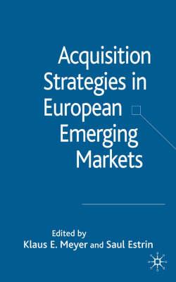 Acquisition Strategies in European Emerging Markets by Klaus Meyer
