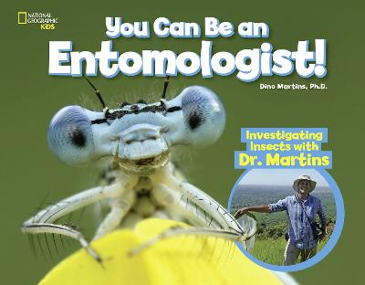 You Can Be an Entomologist: Investigating Insects by National Geographic Kids