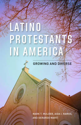 Latino Protestants in America by Mark T. Mulder