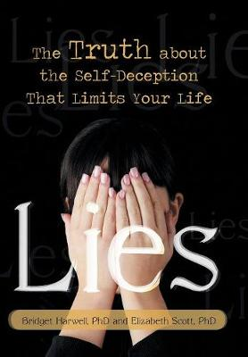 Lies: The Truth about the Self-Deception That Limits Your Life by Bridget Harwell
