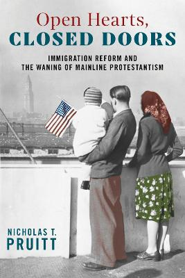 Open Hearts, Closed Doors: Immigration Reform and the Waning of Mainline Protestantism book