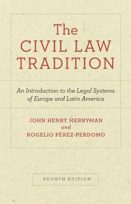 The Civil Law Tradition: An Introduction to the Legal Systems of Europe and Latin America, Fourth Edition by John Henry Merryman