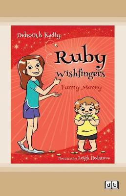 Funny Money: Ruby Wishfingers (book 5) by Deborah Kelly and Leigh Hedstrom