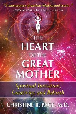 The Heart of the Great Mother: Spiritual Initiation, Creativity, and Rebirth book