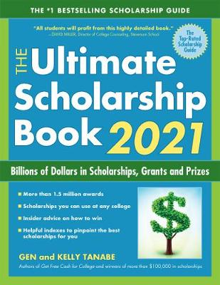 The Ultimate Scholarship Book 2021: Billions of Dollars in Scholarships, Grants and Prizes by Gen Tanabe