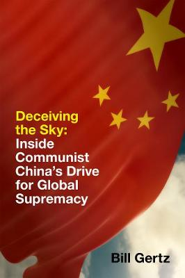 Deceiving the Sky: Inside Communist China's Drive for Global Supremacy by Bill Gertz