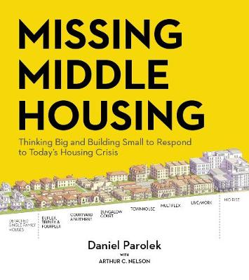 Missing Middle Housing: Thinking Big and Building Small to Respond  to Today's Housing Crisis book