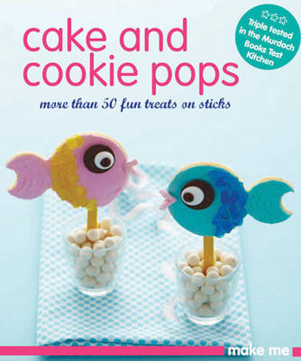 Cake & Cookie Pops by Murdoch Books Test Kitchen