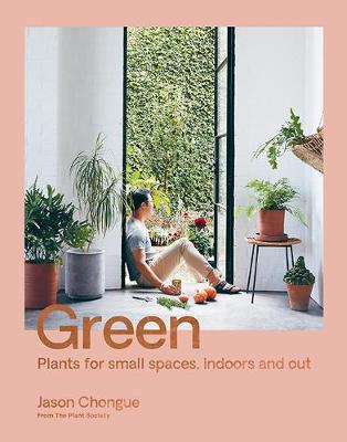 Green: Plants for small spaces, indoors and out by Jason Chongue