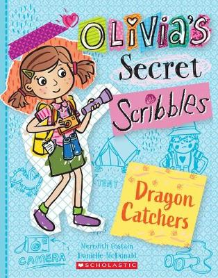 Olivia's Secret Scribbles #8: Dragon Catchers by Meredith Costain
