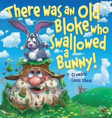 There Was an Old Bloke Who Swallowed a Bunny! Board Book by P. Crumble