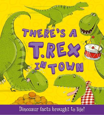 What If a Dinosaur: There's a T-Rex in Town by Ruth Symons