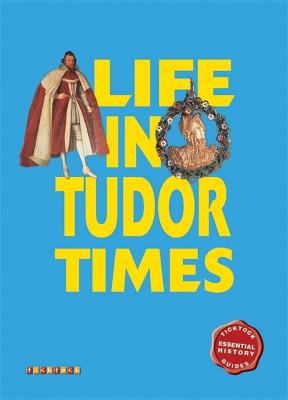 Essential History Guides: Life in Tudor Times by John Guy