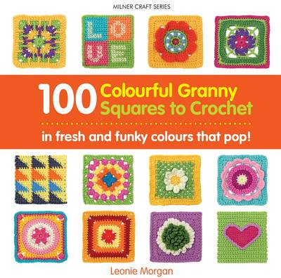 100 Colourful Granny Squares to Crochet book