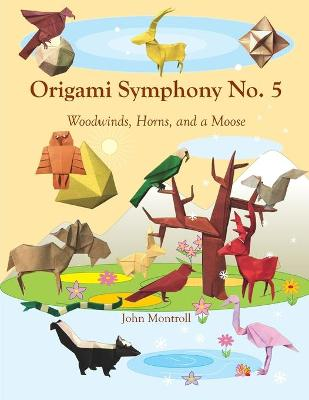 Origami Symphony No. 5: Woodwinds, Horns, and a Moose by John Montroll