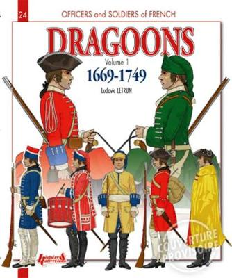 French Dragoons French Dragoons 1669 - 1749 v. 1 by Ludovic Letrun