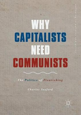 Why Capitalists Need Communists: The Politics of Flourishing by Charles Seaford