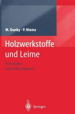 Holzwerkstoffe Und Leime: Technologie Und Einflussfaktoren by Manfred Dunky