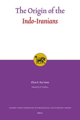 The Origin of the Indo-Iranians by Elena E. Kuz'mina