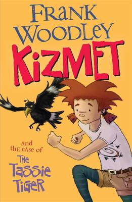 Kizmet And The Case Of The Tassie Tiger by Frank Woodley