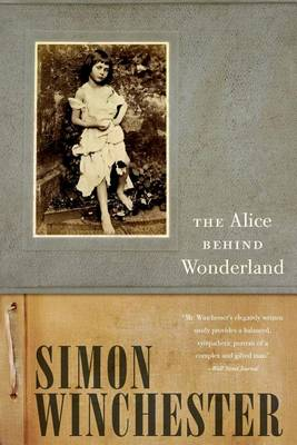 The Alice Behind Wonderland by Simon Winchester