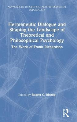 Hermeneutic Dialogue and Shaping the Landscape of Theoretical and Philosophical Psychology: The Work of Frank Richardson book