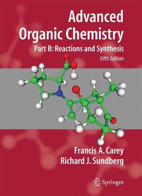 Advanced Organic Chemistry Advanced Organic Chemistry Reaction and Synthesis Pt. B by Francis A. Carey