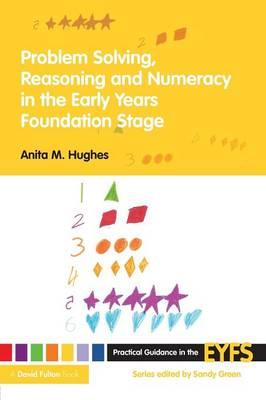 Problem Solving, Reasoning and Numeracy in the Early Years Foundation Stage by Anita M. Hughes