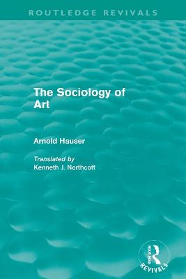 The Sociology of Art by Arnold Hauser