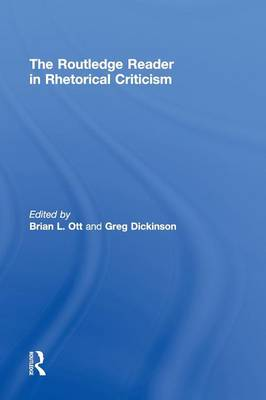 The Routledge Reader in Rhetorical Criticism by Brian Ott