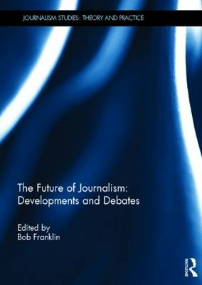 The Future of Journalism: Developments and Debates by Bob Franklin