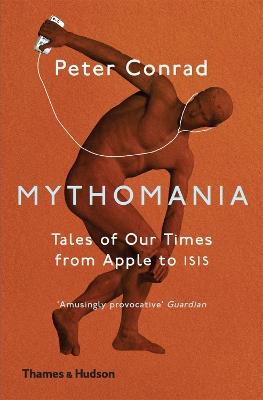 Mythomania by Peter Conrad