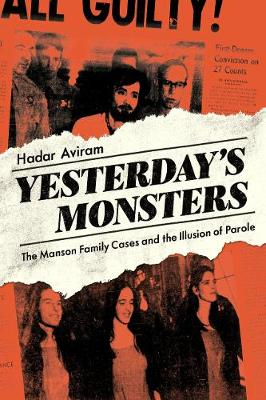 Yesterday's Monsters: The Manson Family Cases and the Illusion of Parole book