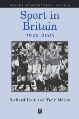 Sport in Britain Since 1945 by Richard Holt