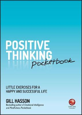 Positive Thinking Pocketbook: Little Exercises for a Happy and Successful Life by Gill Hasson