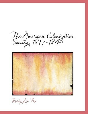The American Colonization Society, 1817-1840 by Early Lee Fox