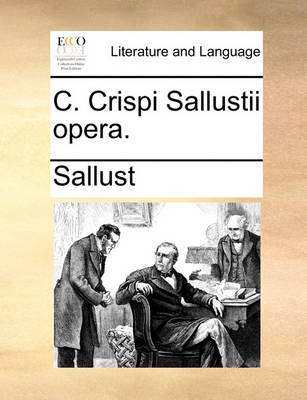 C. Crispi Sallustii Opera. by Sallust