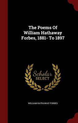 Poems of William Hathaway Forbes, 1881- To 1897 by William Hathaway