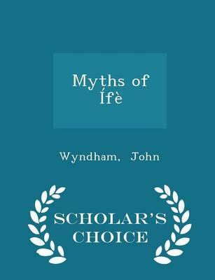 Myths of Ife - Scholar's Choice Edition by Wyndham John