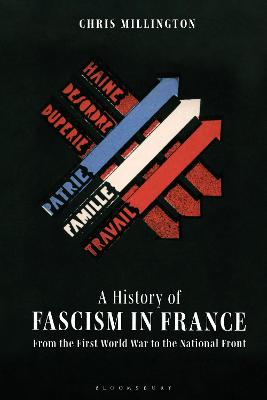 A History of Fascism in France: From the First World War to the National Front by Chris Millington