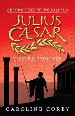 Julius Caesar: The Curse of the Gods by Caroline Corby