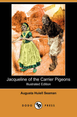 Jacqueline of the Carrier Pigeons (Illustrated Edition) (Dodo Press) by Augusta Huiell Seaman