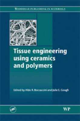 Tissue Engineering Using Ceramics and Polymers by Julie Gough