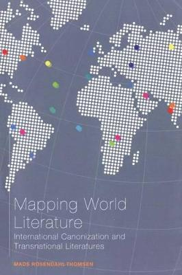 Mapping World Literature by Mads Rosendahl Thomsen