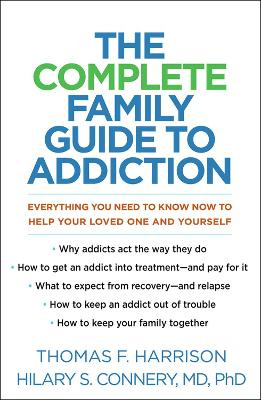 The Complete Family Guide to Addiction: Everything You Need to Know Now to Help Your Loved One and Yourself by Thomas F. Harrison